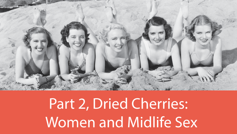 Dried Cherries: Women and Midlife Sex, Part 2
