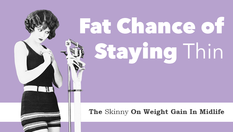 Fat Chance of Staying Skinny