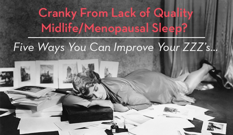 Cranky From Lack of Quality Menopausal Sleep?