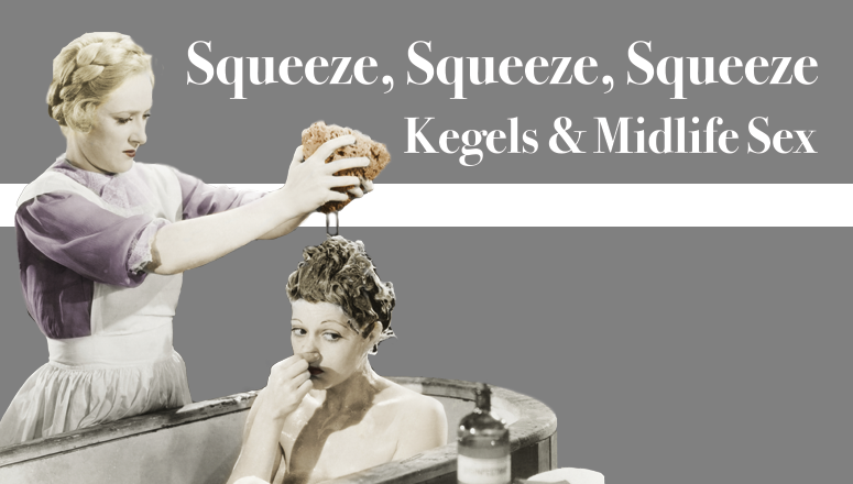 Squeeze, Squeeze, Squeeze: Kegels and Midlife Sex